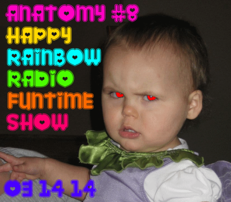 Anatomy 8 Poster Image: Happy Rainbow Radio Funtime Show